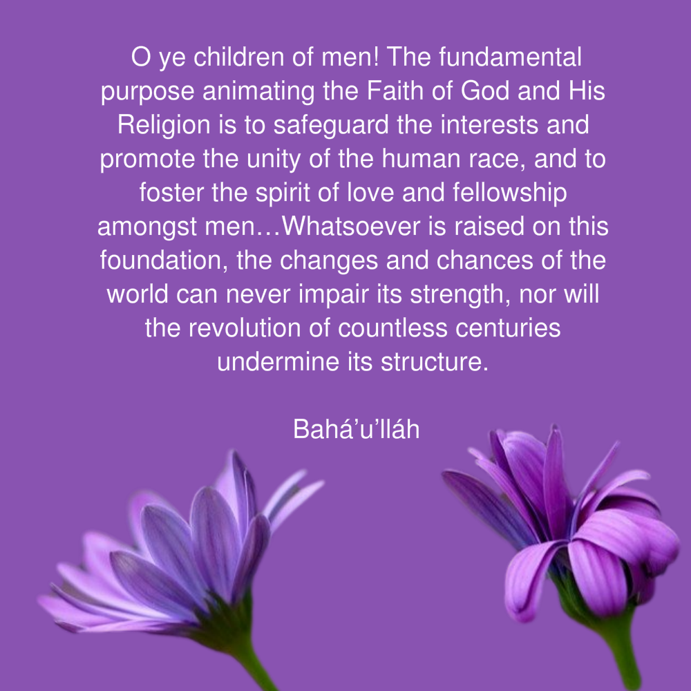 Bahai prayer O ye children of men! The fundamental purpose animating the Faith of God